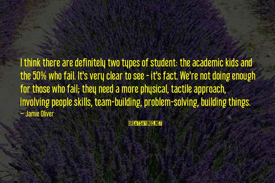 Tactile Sayings By Jamie Oliver: I think there are definitely two types of student: the academic kids and the 50%