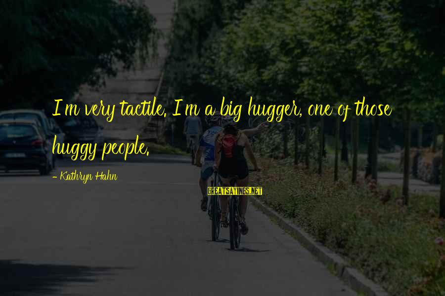 Tactile Sayings By Kathryn Hahn: I'm very tactile. I'm a big hugger, one of those huggy people.