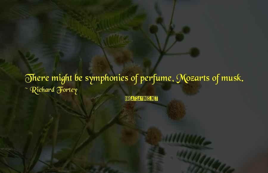 Tactile Sayings By Richard Fortey: There might be symphonies of perfume, Mozarts of musk. Novelists might construct nasal narratives, versifiers