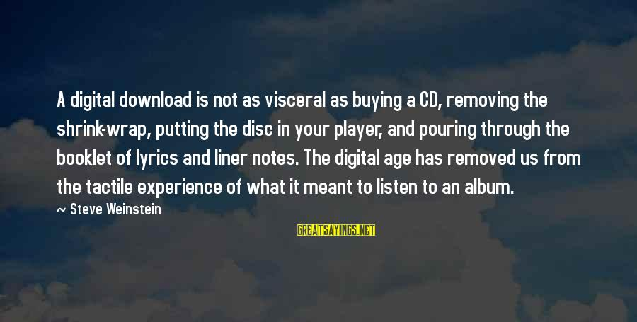 Tactile Sayings By Steve Weinstein: A digital download is not as visceral as buying a CD, removing the shrink-wrap, putting