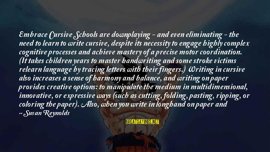 Tactile Sayings By Susan Reynolds: Embrace Cursive Schools are downplaying - and even eliminating - the need to learn to