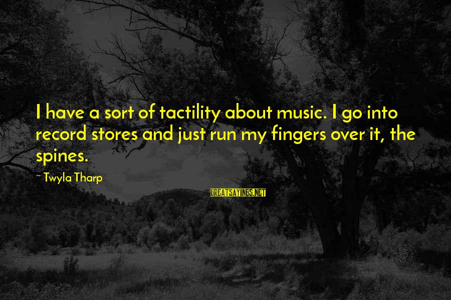 Tactility Sayings By Twyla Tharp: I have a sort of tactility about music. I go into record stores and just