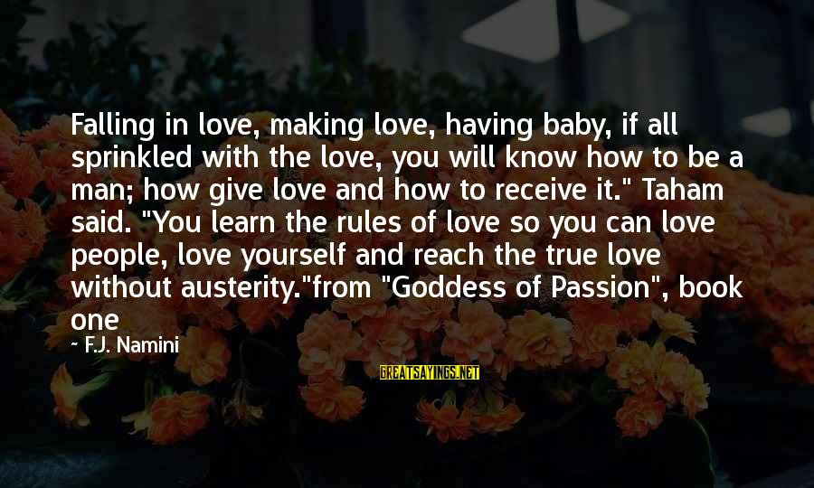Taham Sayings By F.J. Namini: Falling in love, making love, having baby, if all sprinkled with the love, you will