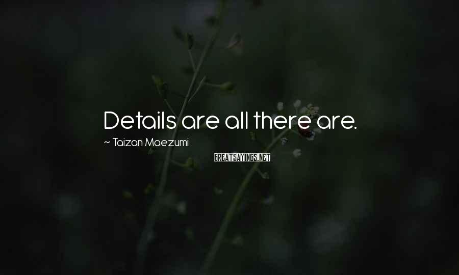 Taizan Maezumi Sayings: Details are all there are.