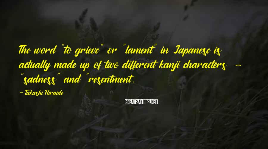 "Takashi Hiraide Sayings: The word ""to grieve"" or ""lament"" in Japanese is actually made up of two different"