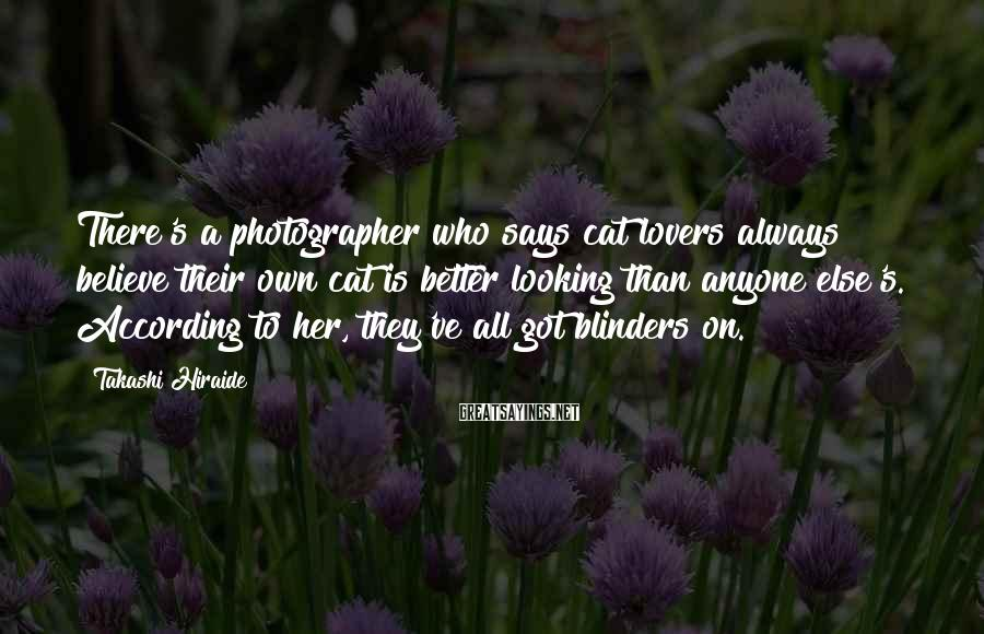 Takashi Hiraide Sayings: There's a photographer who says cat lovers always believe their own cat is better looking