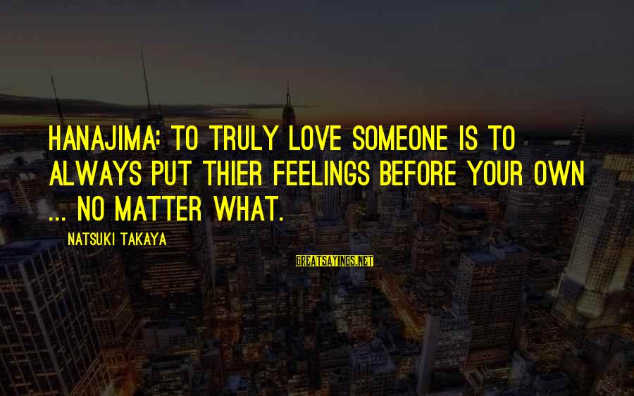 Takaya Sayings By Natsuki Takaya: Hanajima: To truly love someone is to always put thier feelings before your own ...