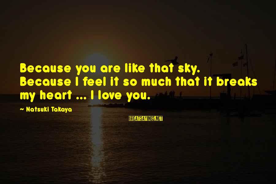 Takaya Sayings By Natsuki Takaya: Because you are like that sky. Because I feel it so much that it breaks