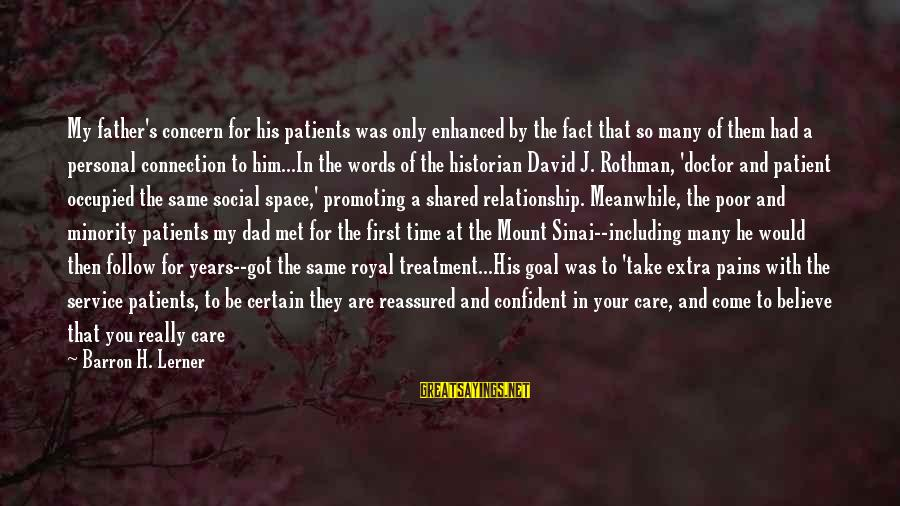 Take Back My Words Sayings By Barron H. Lerner: My father's concern for his patients was only enhanced by the fact that so many