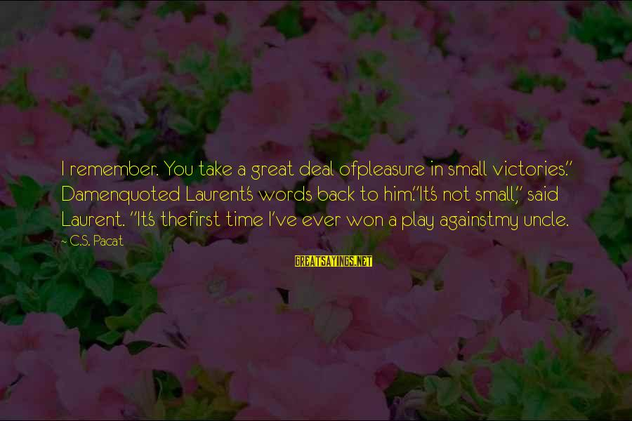"""Take Back My Words Sayings By C.S. Pacat: I remember. You take a great deal ofpleasure in small victories."""" Damenquoted Laurent's words back"""