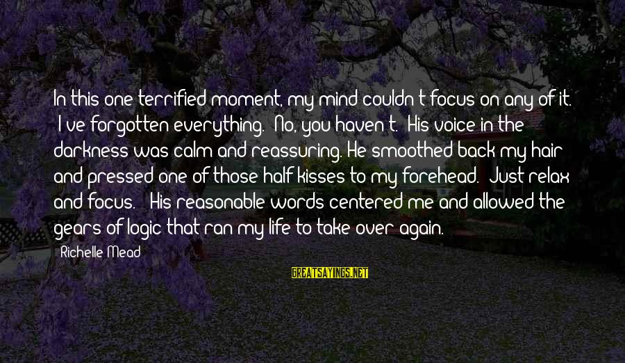 """Take Back My Words Sayings By Richelle Mead: In this one terrified moment, my mind couldn't focus on any of it. """"I've forgotten"""