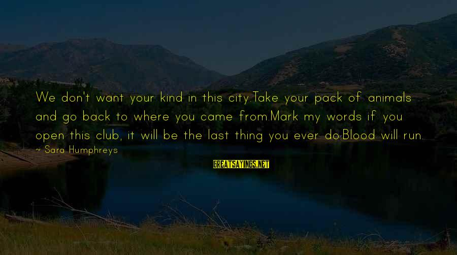 Take Back My Words Sayings By Sara Humphreys: We don't want your kind in this city.Take your pack of animals and go back