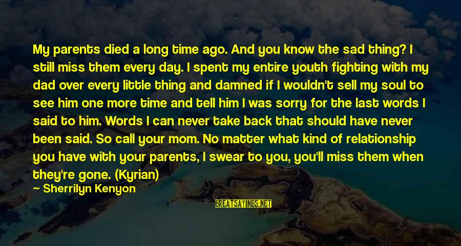 Take Back My Words Sayings By Sherrilyn Kenyon: My parents died a long time ago. And you know the sad thing? I still