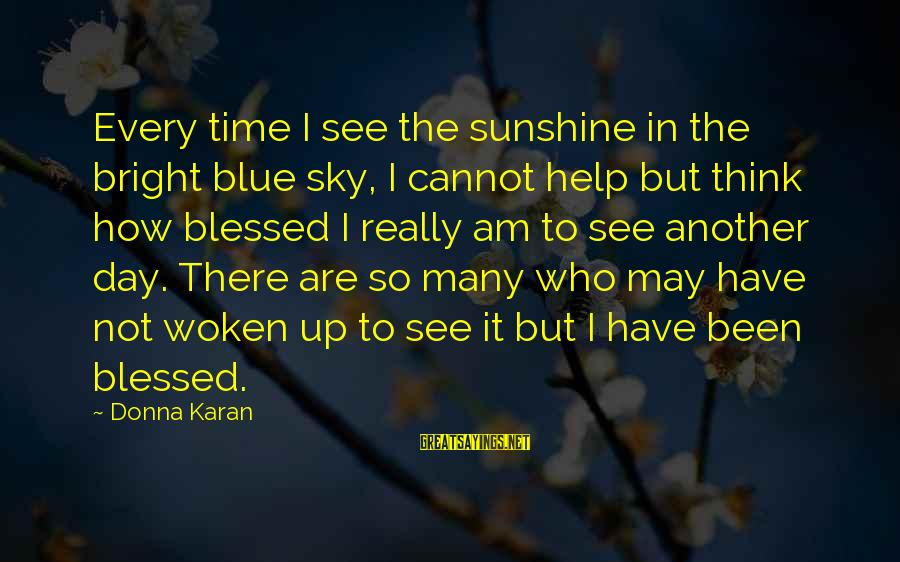 Take Bull By Horns Sayings By Donna Karan: Every time I see the sunshine in the bright blue sky, I cannot help but