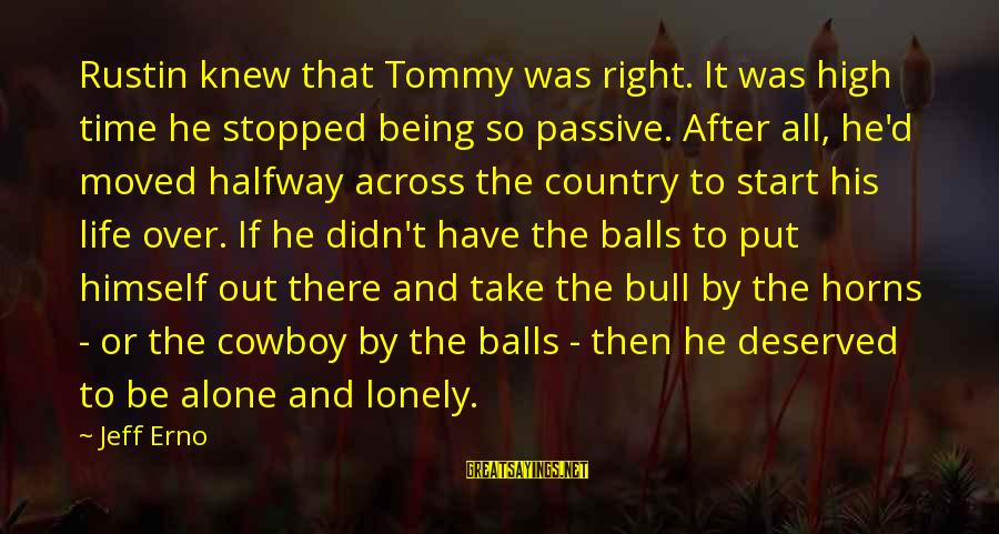 Take Bull By Horns Sayings By Jeff Erno: Rustin knew that Tommy was right. It was high time he stopped being so passive.