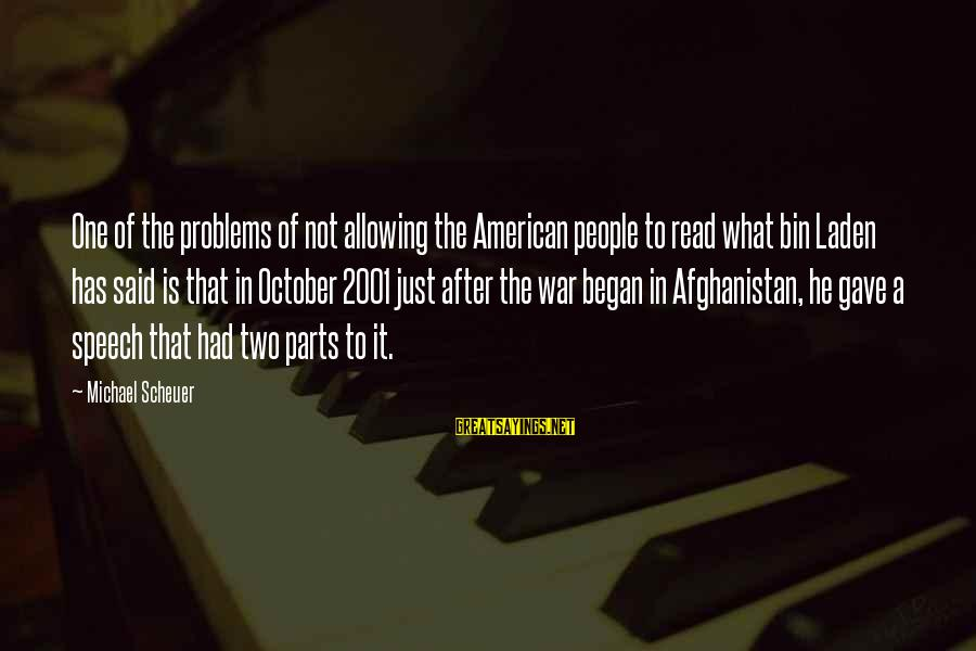 Take Bull By Horns Sayings By Michael Scheuer: One of the problems of not allowing the American people to read what bin Laden