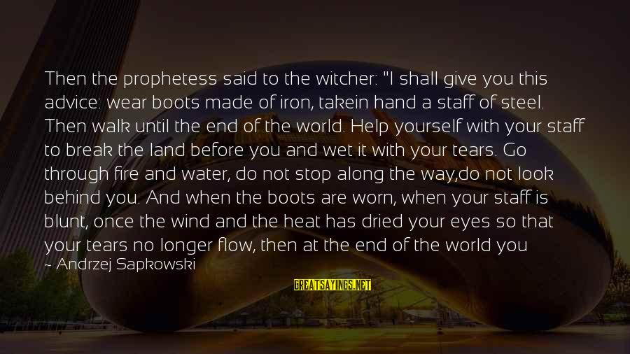 """Take That Back Sayings By Andrzej Sapkowski: Then the prophetess said to the witcher: """"I shall give you this advice: wear boots"""