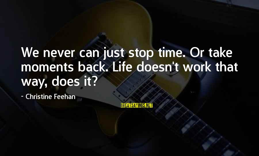 Take That Back Sayings By Christine Feehan: We never can just stop time. Or take moments back. Life doesn't work that way,