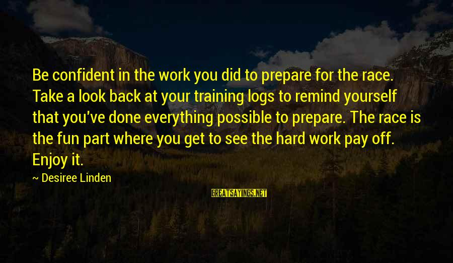 Take That Back Sayings By Desiree Linden: Be confident in the work you did to prepare for the race. Take a look