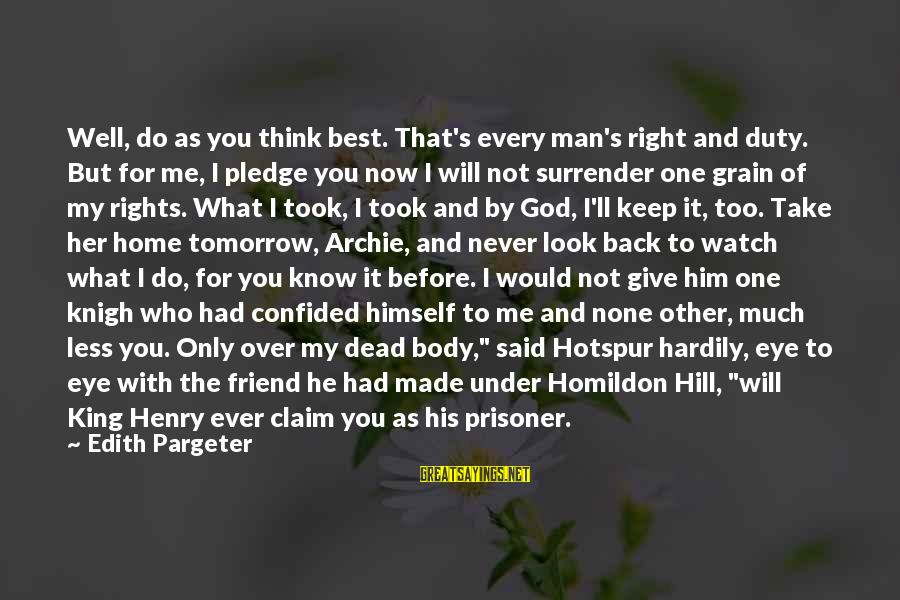 Take That Back Sayings By Edith Pargeter: Well, do as you think best. That's every man's right and duty. But for me,