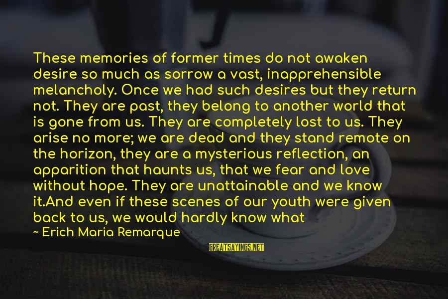 Take That Back Sayings By Erich Maria Remarque: These memories of former times do not awaken desire so much as sorrow a vast,