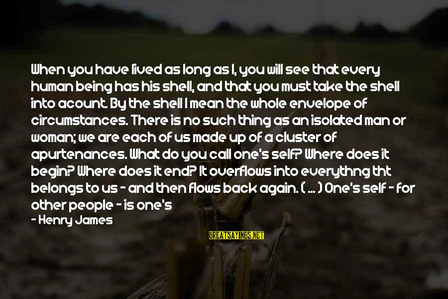 Take That Back Sayings By Henry James: When you have lived as long as I, you will see that every human being