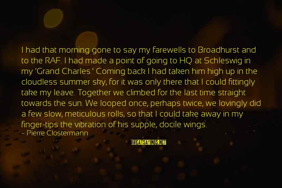 Take That Back Sayings By Pierre Clostermann: I had that morning gone to say my farewells to Broadhurst and to the RAF.