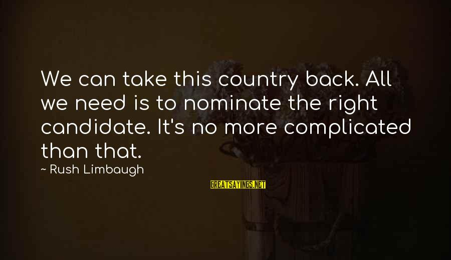 Take That Back Sayings By Rush Limbaugh: We can take this country back. All we need is to nominate the right candidate.