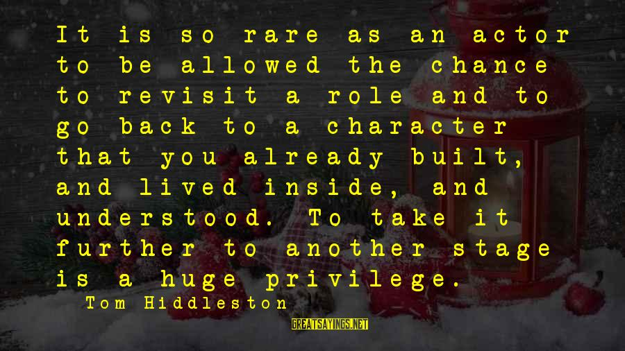 Take That Back Sayings By Tom Hiddleston: It is so rare as an actor to be allowed the chance to revisit a