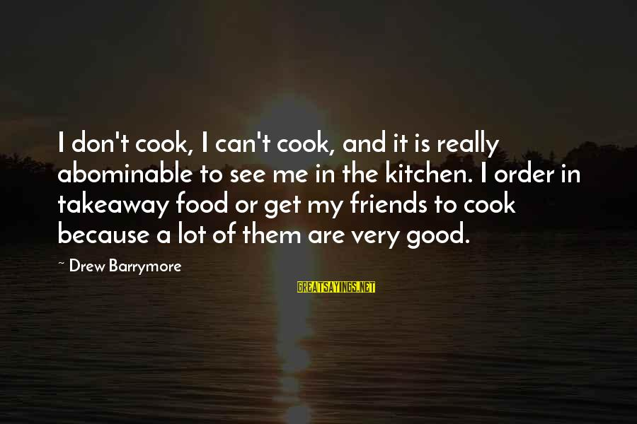 Takeaway Food Sayings By Drew Barrymore: I don't cook, I can't cook, and it is really abominable to see me in
