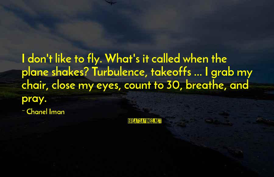 Takeoffs Sayings By Chanel Iman: I don't like to fly. What's it called when the plane shakes? Turbulence, takeoffs ...