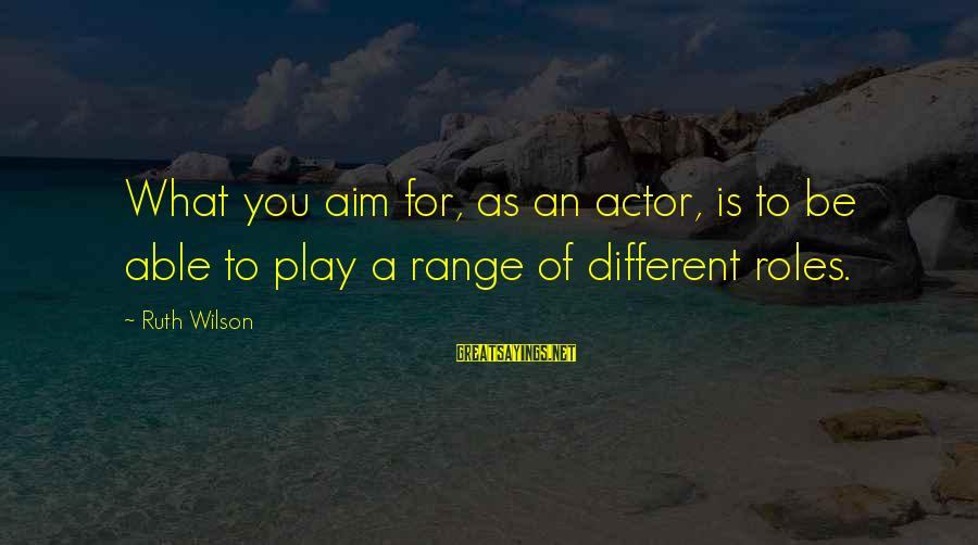 Takeshi Kitano Brother Sayings By Ruth Wilson: What you aim for, as an actor, is to be able to play a range