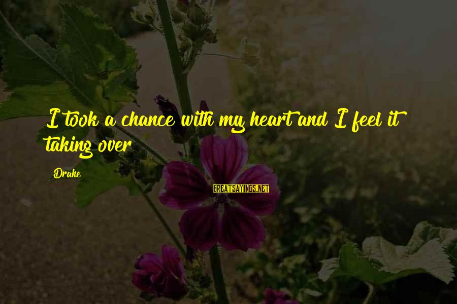 Taking A Chance On Love Sayings By Drake: I took a chance with my heart and I feel it taking over