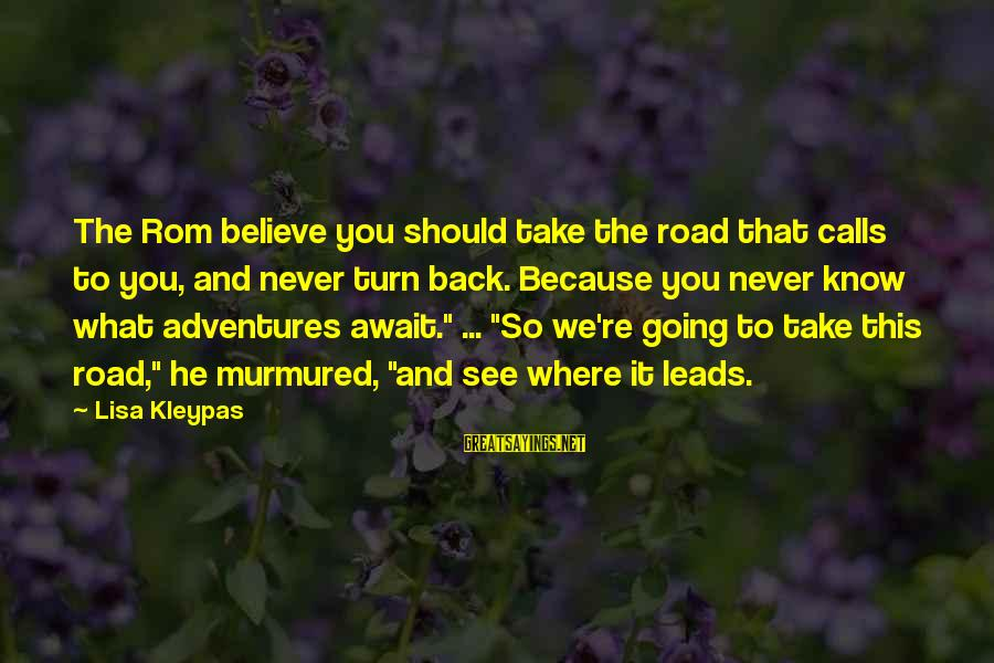 Taking A Chance On Love Sayings By Lisa Kleypas: The Rom believe you should take the road that calls to you, and never turn