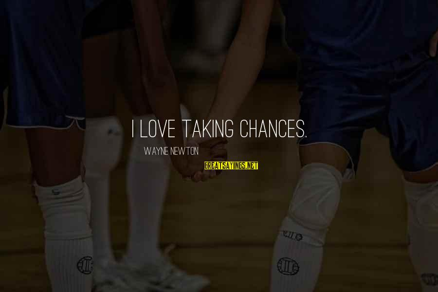 Taking A Chance On Love Sayings By Wayne Newton: I love taking chances.