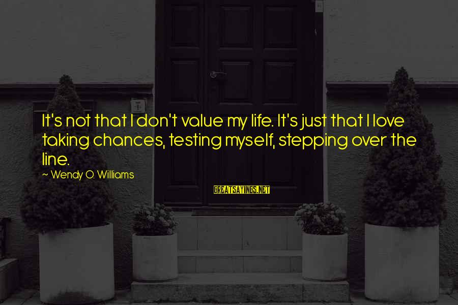 Taking A Chance On Love Sayings By Wendy O. Williams: It's not that I don't value my life. It's just that I love taking chances,