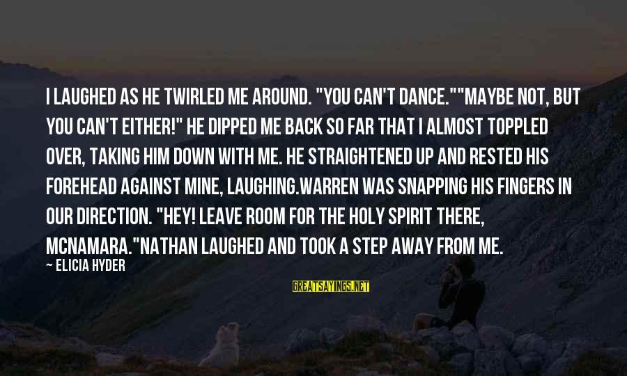 """Taking A Step Back Sayings By Elicia Hyder: I laughed as he twirled me around. """"You can't dance.""""""""Maybe not, but you can't either!"""""""
