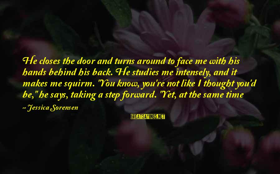 Taking A Step Back Sayings By Jessica Sorensen: He closes the door and turns around to face me with his hands behind his
