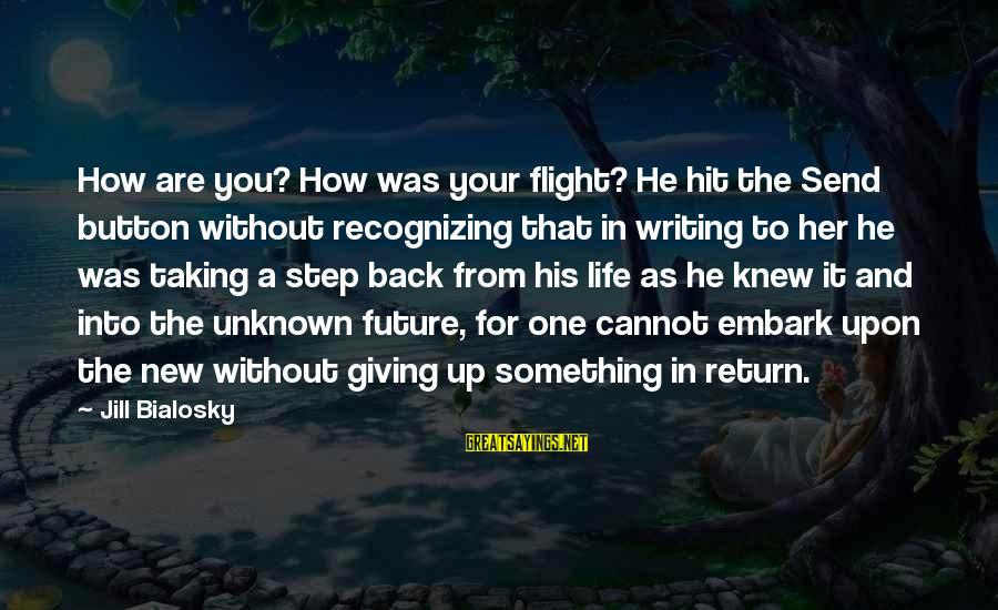 Taking A Step Back Sayings By Jill Bialosky: How are you? How was your flight? He hit the Send button without recognizing that