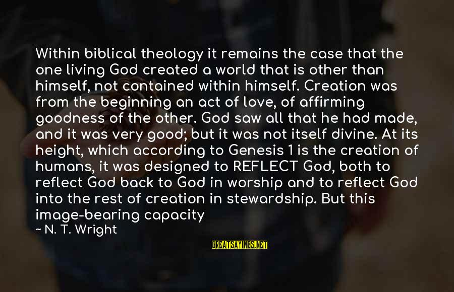Taking A Step Back Sayings By N. T. Wright: Within biblical theology it remains the case that the one living God created a world