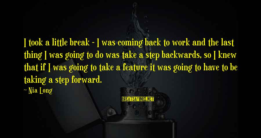 Taking A Step Back Sayings By Nia Long: I took a little break - I was coming back to work and the last