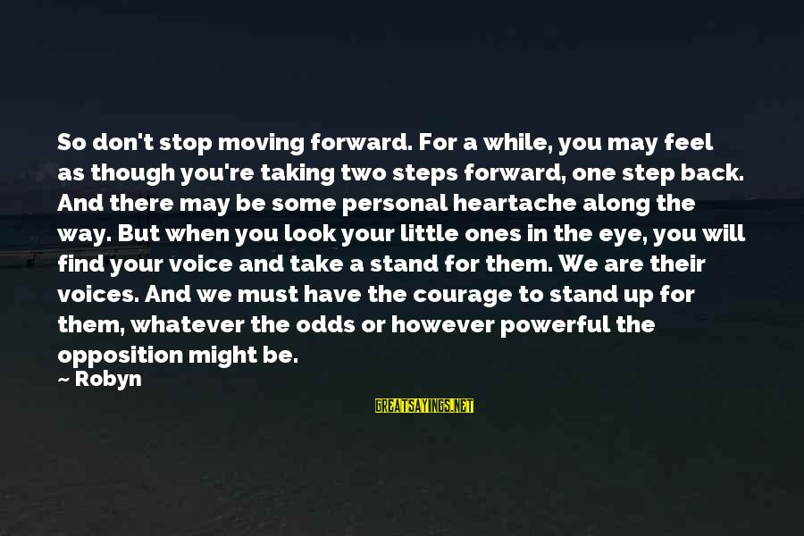 Taking A Step Back Sayings By Robyn: So don't stop moving forward. For a while, you may feel as though you're taking