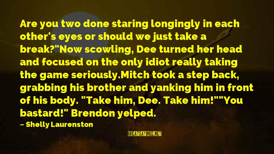 Taking A Step Back Sayings By Shelly Laurenston: Are you two done staring longingly in each other's eyes or should we just take