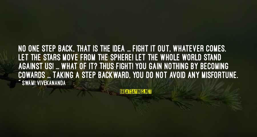 Taking A Step Back Sayings By Swami Vivekananda: No one step back, that is the idea ... Fight it out, whatever comes. Let