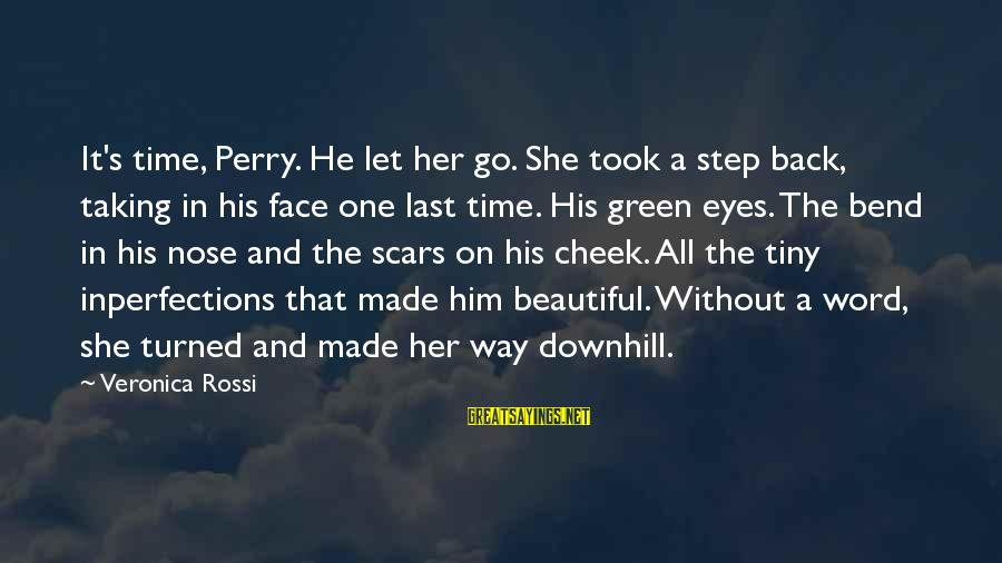Taking A Step Back Sayings By Veronica Rossi: It's time, Perry. He let her go. She took a step back, taking in his