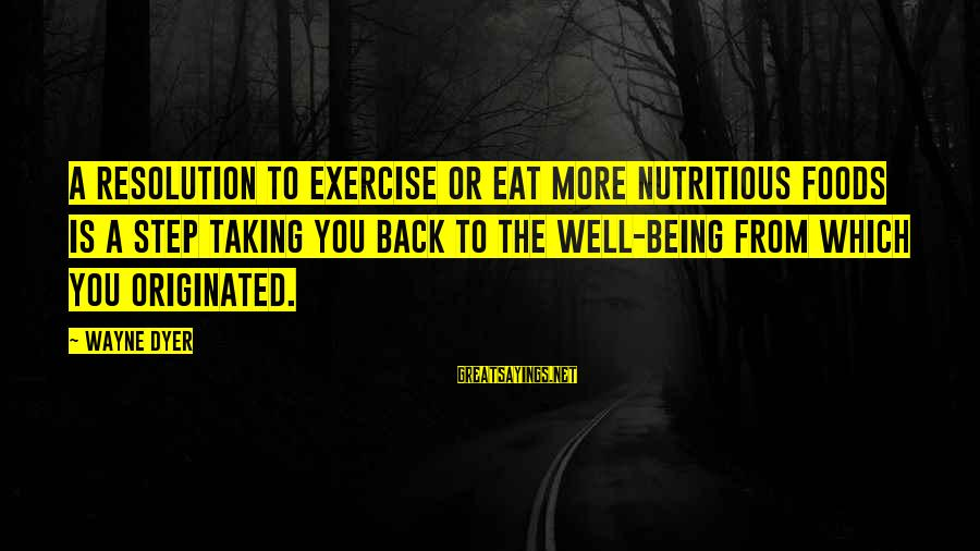 Taking A Step Back Sayings By Wayne Dyer: A resolution to exercise or eat more nutritious foods is a step taking you back