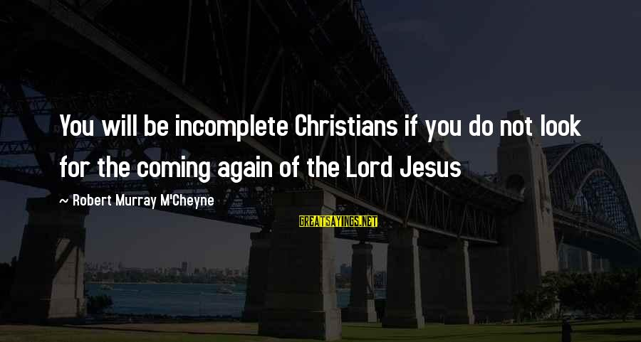 Taking Advantage Of Family Sayings By Robert Murray M'Cheyne: You will be incomplete Christians if you do not look for the coming again of