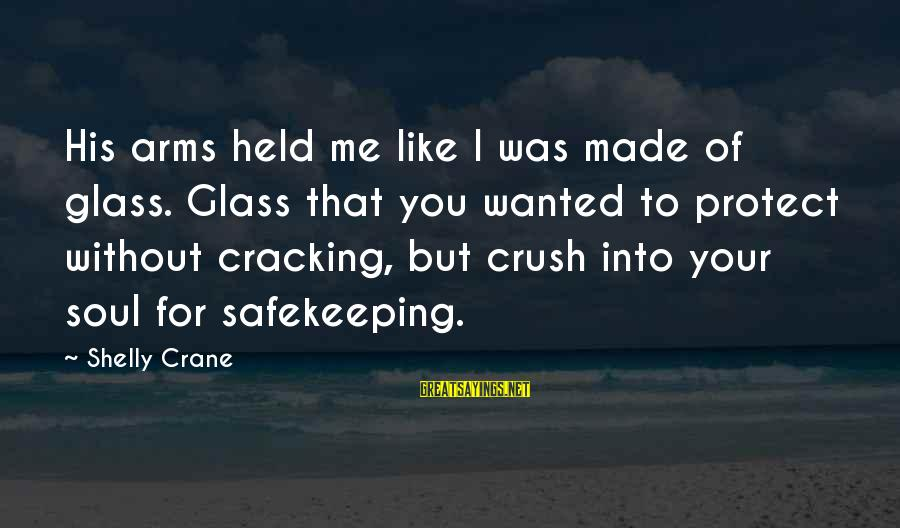 Taking Advantage Of Family Sayings By Shelly Crane: His arms held me like I was made of glass. Glass that you wanted to