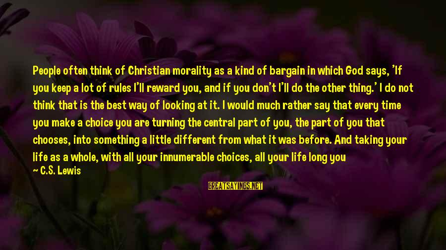 Taking One Thing At A Time Sayings By C.S. Lewis: People often think of Christian morality as a kind of bargain in which God says,