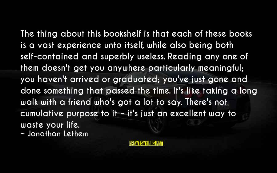 Taking One Thing At A Time Sayings By Jonathan Lethem: The thing about this bookshelf is that each of these books is a vast experience